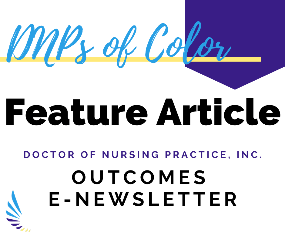 DNPs of Color Feature in OUTCOMES: The E-Newsletter of Doctors of Nursing Practice, Inc.